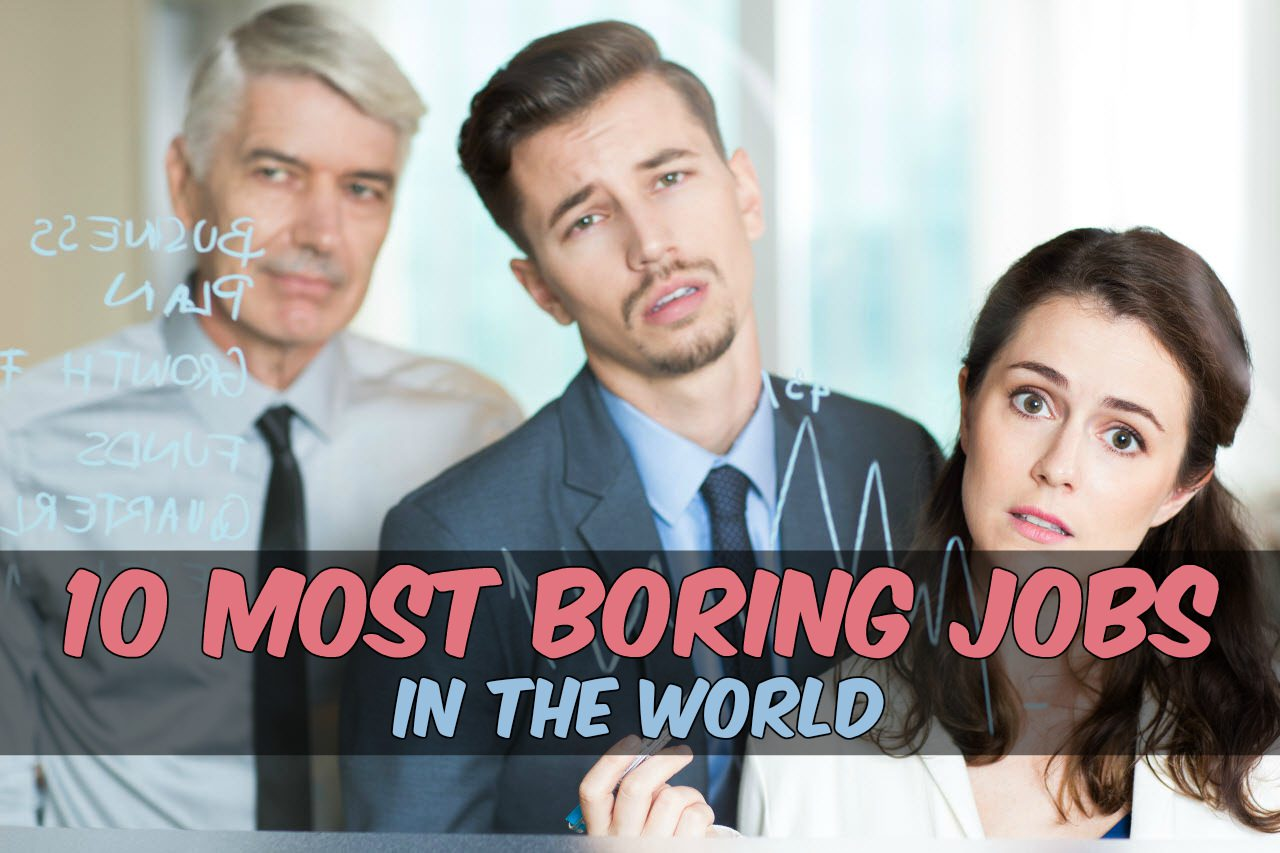 The worlds most boring jobs have been revealed