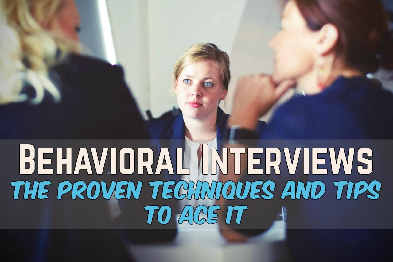 Behavioral Interview Techniques and Tips to ace it