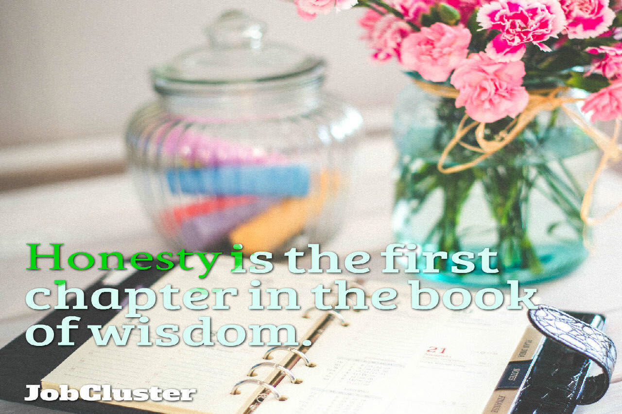 Quote: Honesty is the first chapter in the book of wisdom.