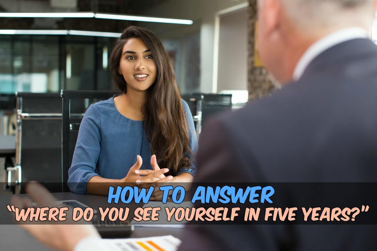 How to Answer - Where do you want to see yourself in 5 years
