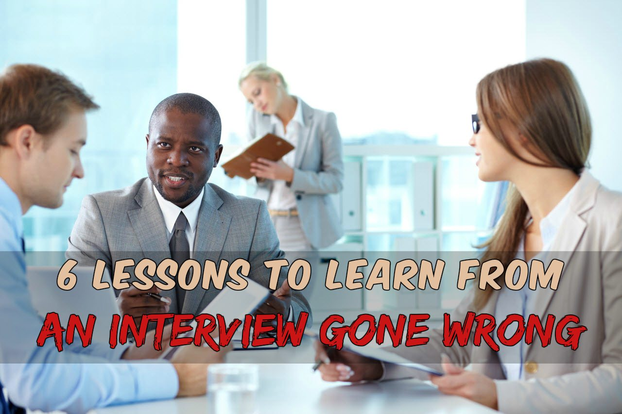 interview gone wrong what to do next 6 lessons to learn - Bad Interview Now What How To Learn From A Bad Job Interview