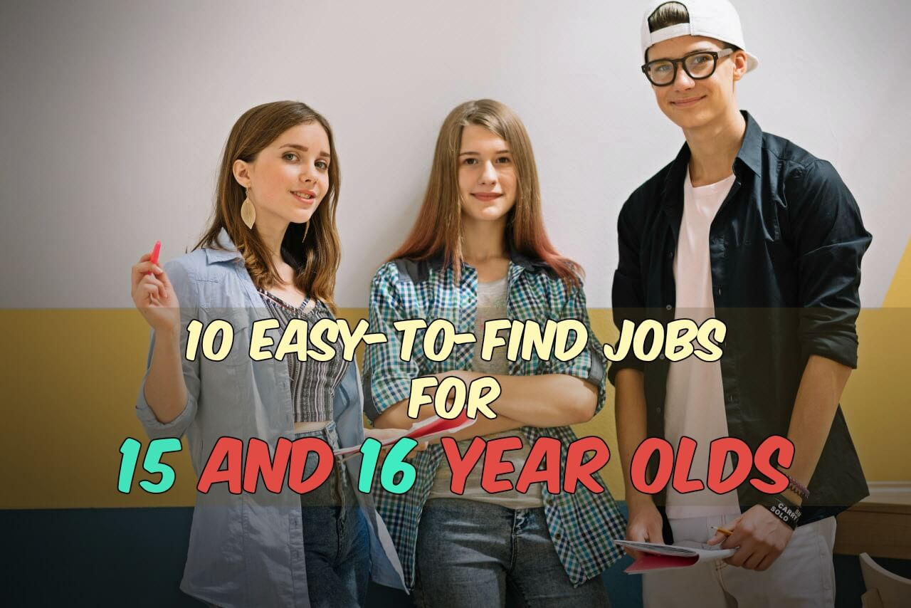 10 Easy-to-Find Jobs for 15 and 16 Year Olds