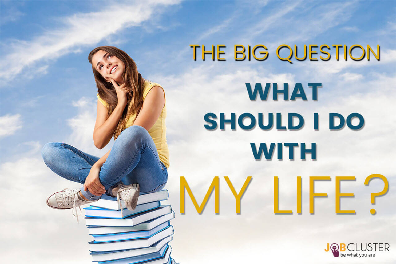 The Big Question- What should I do with my life?