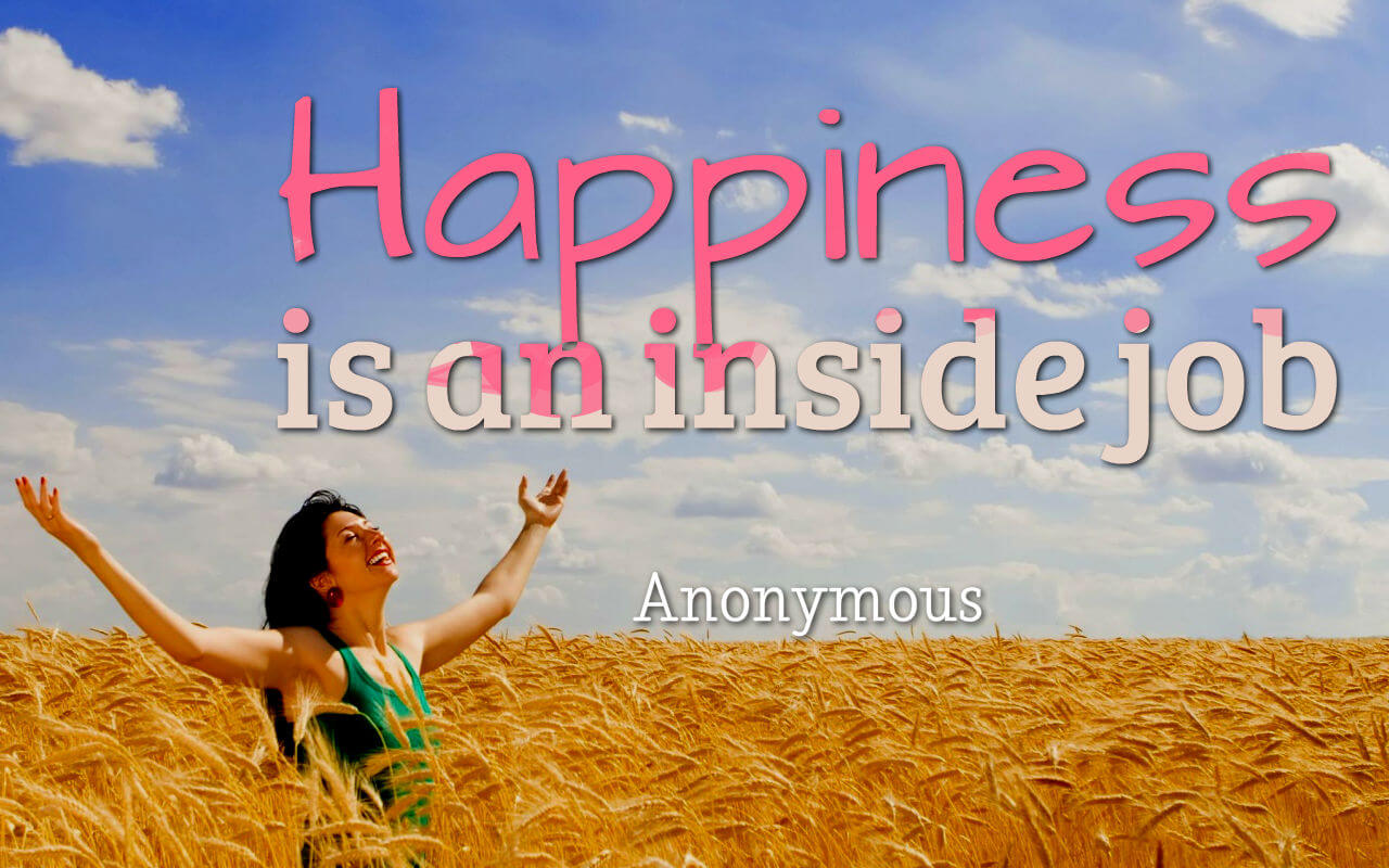 Life quote: Happiness is an inside job