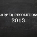 Career Resolutions for 2013