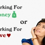 Working For Money Or Working For Love (Passion)