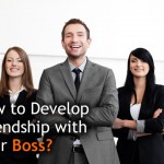 How to Develop Friendship with Your Boss?