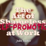 Learn The Art of Shameless Self-Promotion at Work