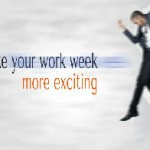 Make Your Work Week More Exciting