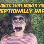 Habits That Make People Exceptionally Happy