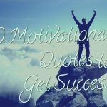 10 Motivational Quotes to Get Success