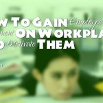 How To Gain Employee Engagement On Workplace and Motivate Them