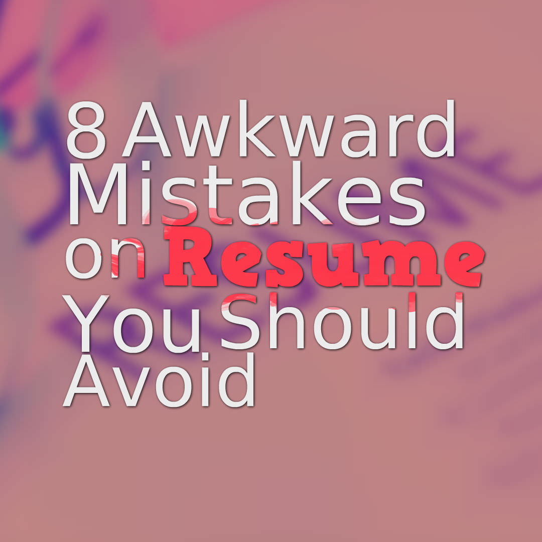 8 awkward mistakes on resume you should avoid jobcluster com blog