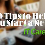 10 Tips to Help You Start a New IT Career
