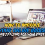 How to Improve Your Online Image before Applying for Your First Job (Guest Post)