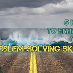 5 Ways to Enhance Your Problem-Solving Skills (Guest Post)
