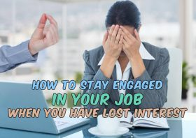 How to Stay Engaged in Your Job When You Have Lost Interest