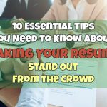10 Essential Tips You Need to Know About Making Your Resume Stand Out From the Crowd