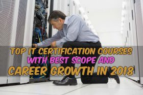 Top IT Certification Courses with Best Scope and Career Growth in 2018