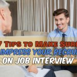 7 Tips to Make Sure You Impress Your Recruiter on Job Interview