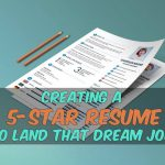 How to Create a 5-Star Resume to Ace The Dream Job