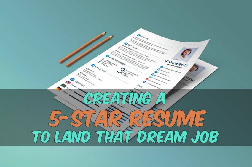 Creating A 5 Star Resume To Land That Dream Job
