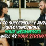 How to Answer: What Is Your Greatest Weakness as well as Your Strength