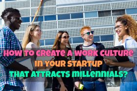 How to Create an Attractive Work Culture to Hire Millenials
