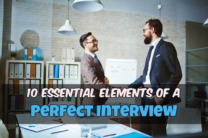 10 Essential Elements of a Perfect Interview