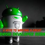 6 Keys to Writing a Perfect Android Developer Resume