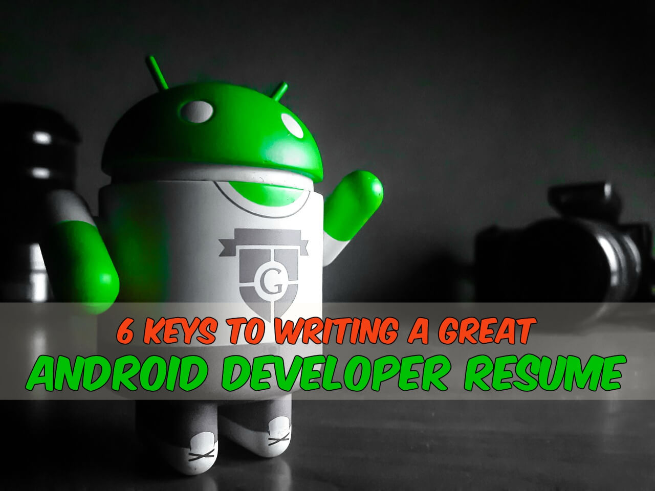 6 Keys to Writing a Great Android Developer Resume