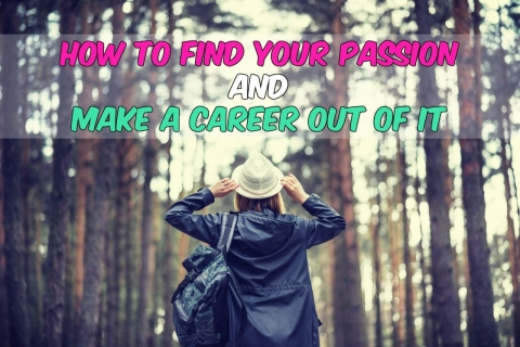 How to Find Your Passion and Make a Career Out of It
